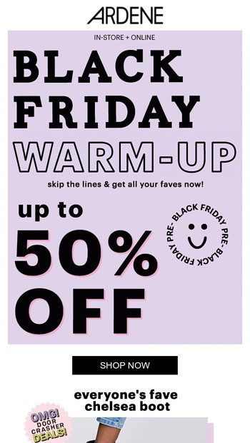 Black Friday Warm Up Up To 50 Off Ardene Email Archive