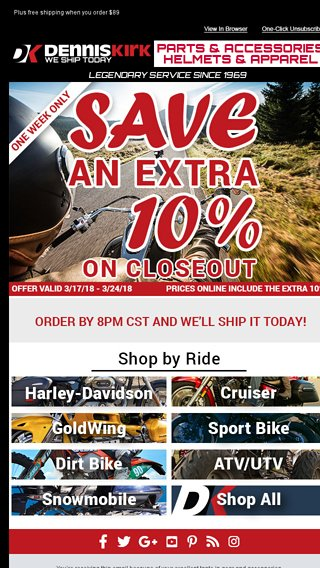 Shop now and SAVE an extra 10% on closeout! - Dennis Kirk