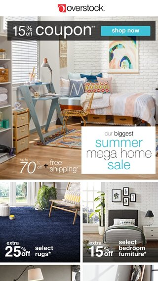 Open To Get A 15% Off Coupon! Shop Our Summer Mega Home Sale Today!    Overstock.com Email Archive